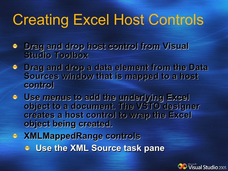 Creating Excel Host Controls <ul><li>Drag and drop host control from Visual Studio Toolbox </li></ul><ul><li>Drag and drop...