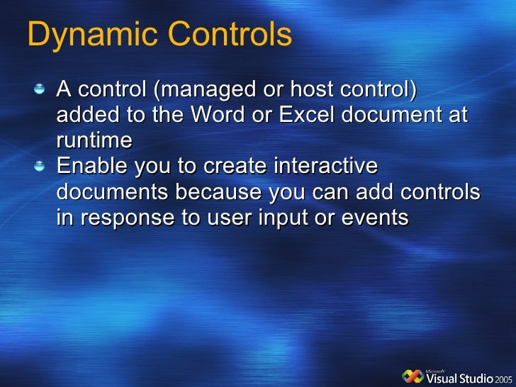 Dynamic Controls <ul><li>A control (managed or host control) added to the Word or Excel document at runtime  </li></ul><ul...