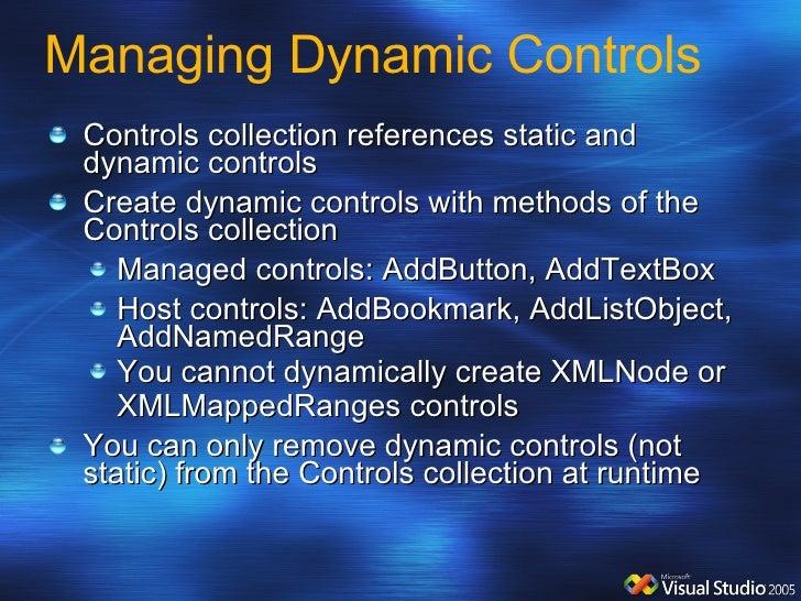 Managing Dynamic Controls <ul><li>Controls collection references static and dynamic controls </li></ul><ul><li>Create dyna...