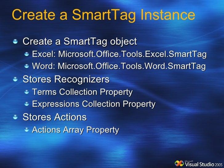 Create a SmartTag Instance <ul><li>Create a SmartTag object </li></ul><ul><ul><li>Excel: Microsoft.Office.Tools.Excel.Smar...
