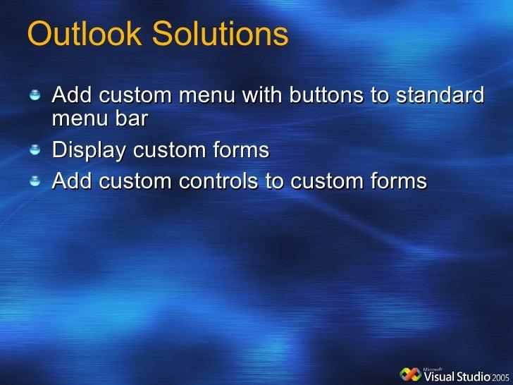 Outlook Solutions <ul><li>Add custom menu with buttons to standard menu bar </li></ul><ul><li>Display custom forms </li></...