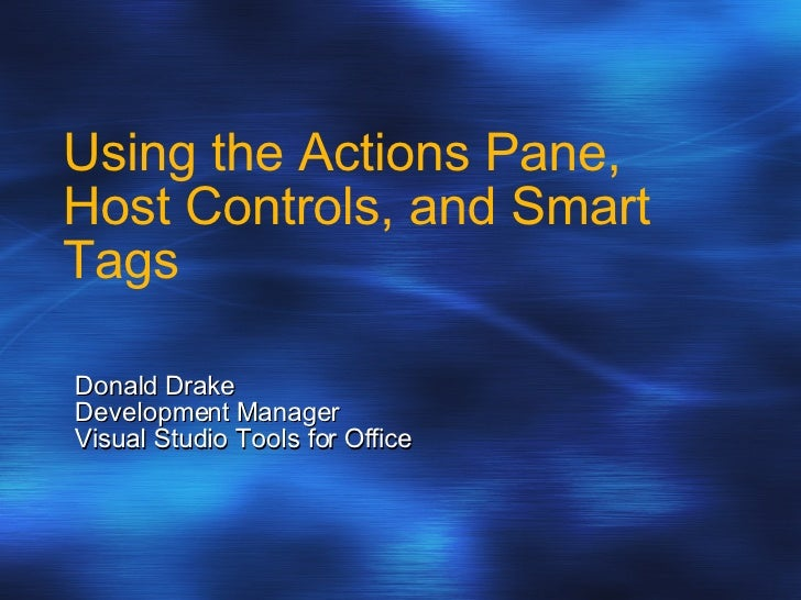 Using the Actions Pane, Host Controls, and Smart Tags Donald Drake Development Manager Visual Studio Tools for Office