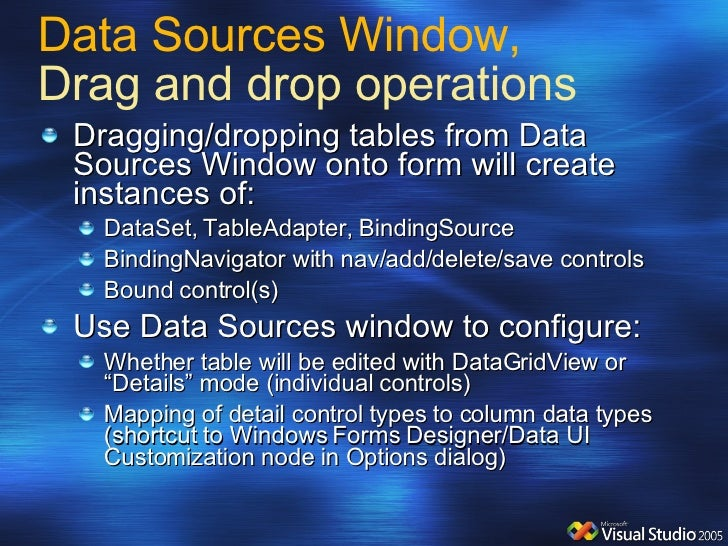 Data Sources Window,  Drag and drop operations <ul><li>Dragging/dropping tables from Data Sources Window onto form will cr...