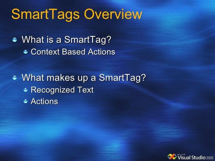 SmartTags Overview <ul><li>What is a SmartTag? </li></ul><ul><ul><li>Context Based Actions </li></ul></ul><ul><li>What mak...
