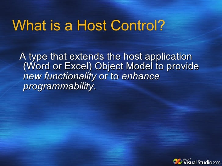 What is a Host Control? <ul><li>A type that extends the host application (Word or Excel) Object Model to provide  new func...