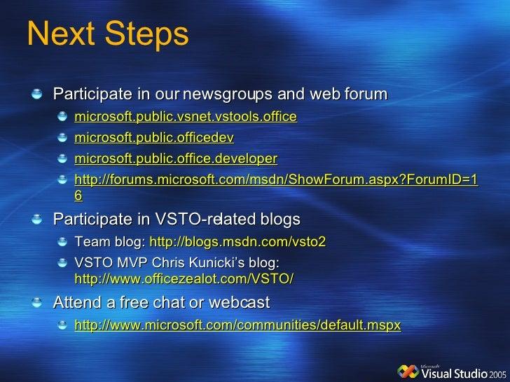 Next Steps <ul><li>Participate in our newsgroups and web forum </li></ul><ul><ul><li>microsoft.public.vsnet.vstools.office...