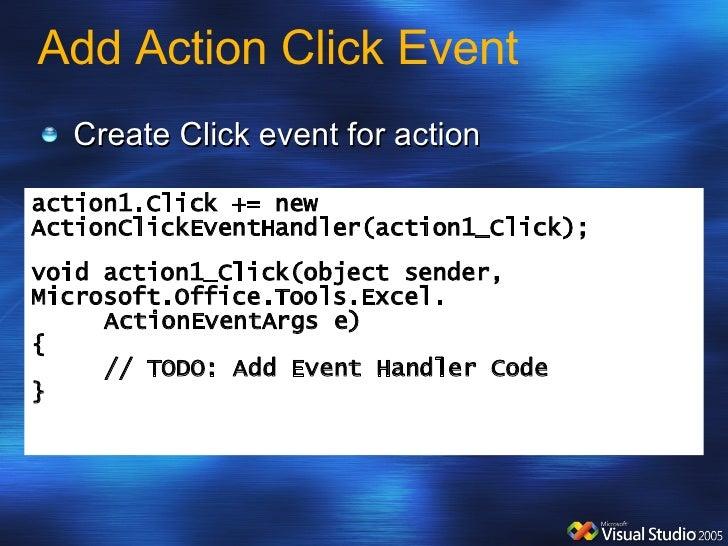 Add Action Click Event <ul><li>Create Click event for action </li></ul>action1.Click += ne w ActionClickEventHandler(actio...