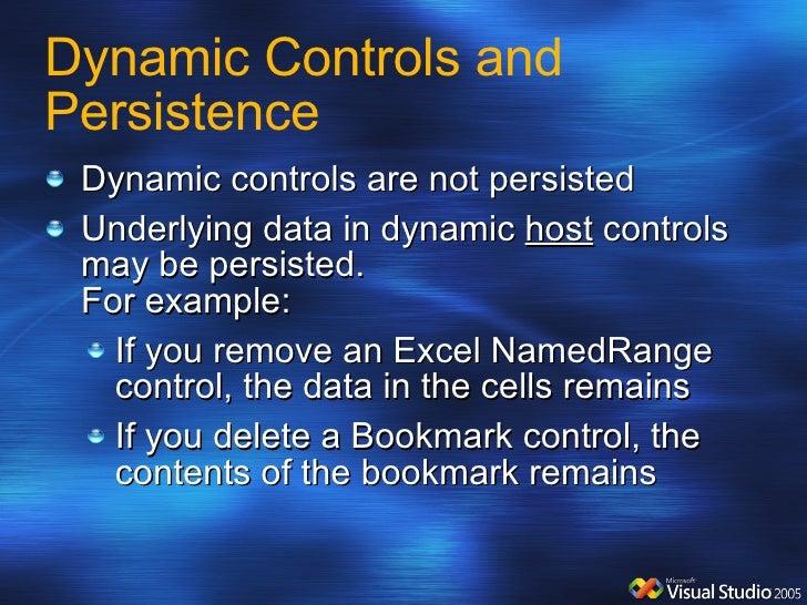 Dynamic Controls and Persistence  <ul><li>Dynamic controls are not persisted </li></ul><ul><li>Underlying data in dynamic ...
