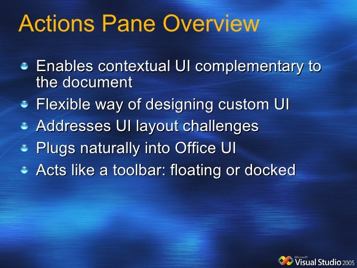Actions Pane Overview <ul><li>Enables contextual UI complementary to the document </li></ul><ul><li>Flexible way of design...