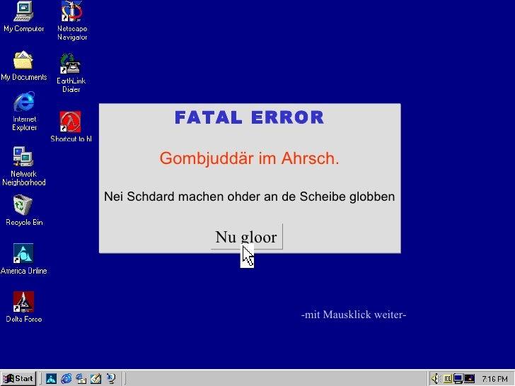 FATAL ERROR        Gombjuddär im Ahrsch.Nei Schdard machen ohder an de Scheibe globben                 Nu gloor           ...