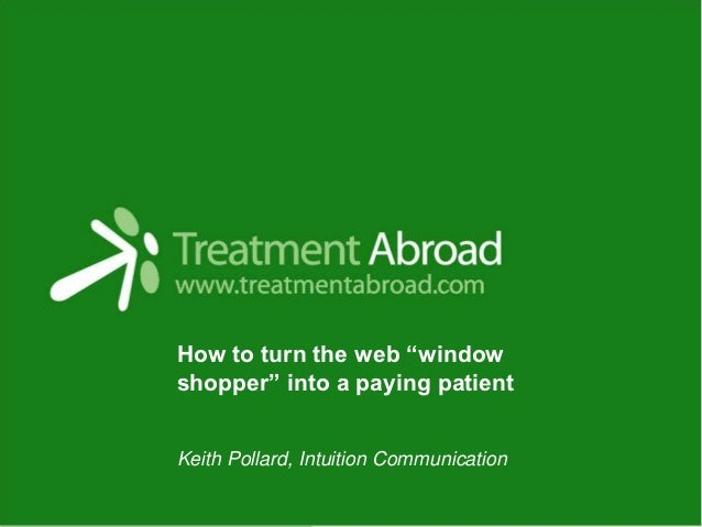 "How to turn the web ""windowshopper"" into a paying patientKeith Pollard, Intuition Communication"