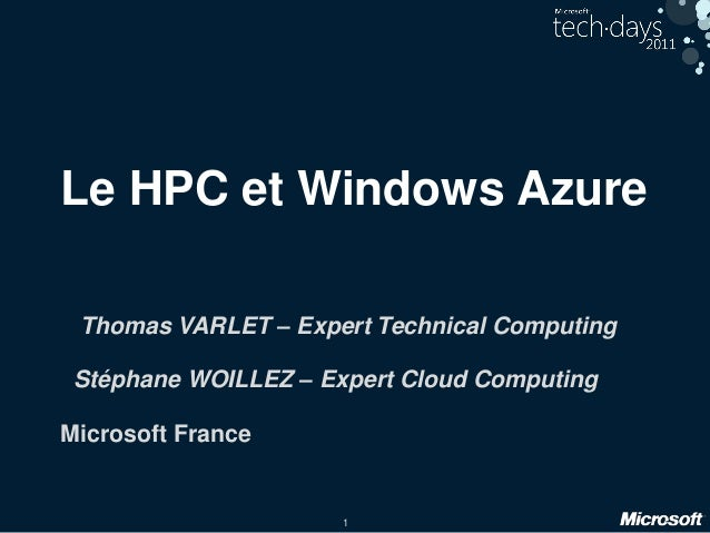 1 Le HPC et Windows Azure Thomas VARLET – Expert Technical Computing Stéphane WOILLEZ – Expert Cloud Computing Microsoft F...