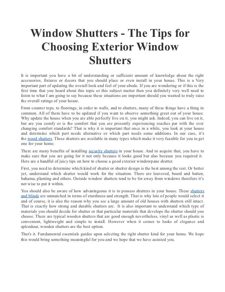 Window Shutters - The Tips for      Choosing Exterior Window              ShuttersIt is important you have a bit of unders...