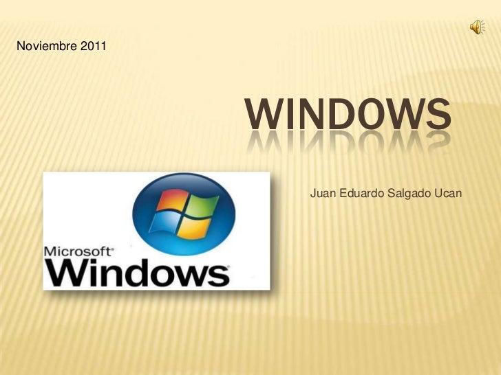 Noviembre 2011                 WINDOWS                   Juan Eduardo Salgado Ucan