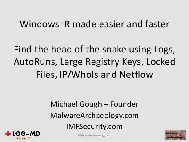 Windows IR made easier and faster Find the head of the snake using Logs, AutoRuns, Large Registry Keys, Locked Files, IP/W...