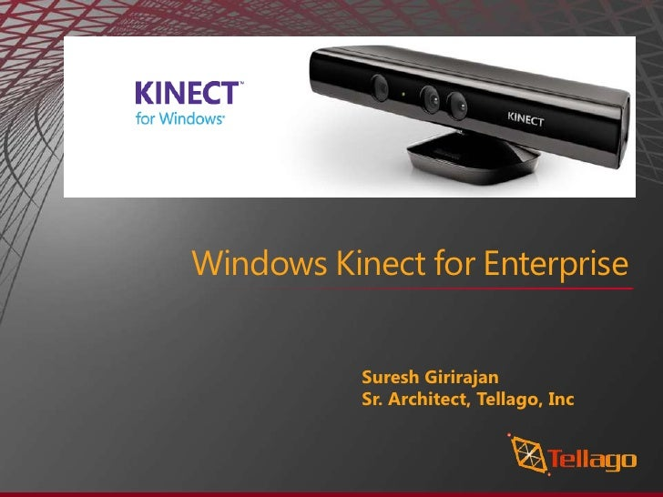 Windows Kinect for Enterprise           Suresh Girirajan           Sr. Architect, Tellago, Inc