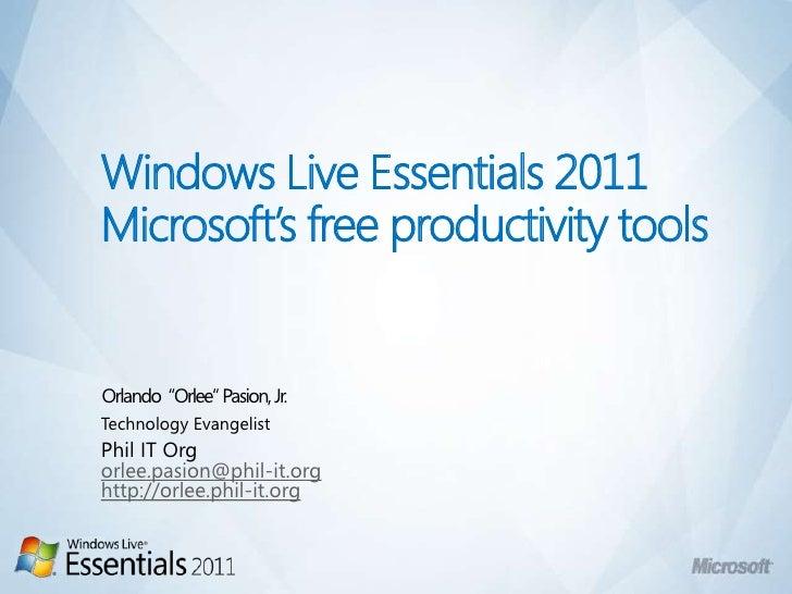 "Windows Live Essentials 2011Microsoft's free productivity tools<br />Orlando  ""Orlee"" Pasion, Jr.<br />Technology Evangeli..."