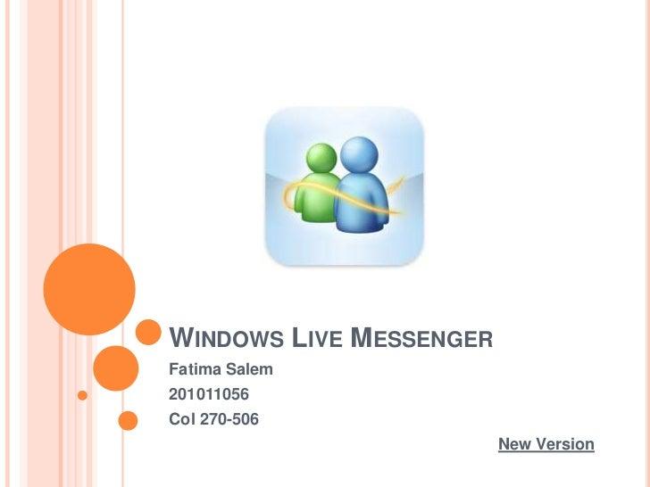 WINDOWS LIVE MESSENGERFatima Salem201011056Col 270-506                         New Version