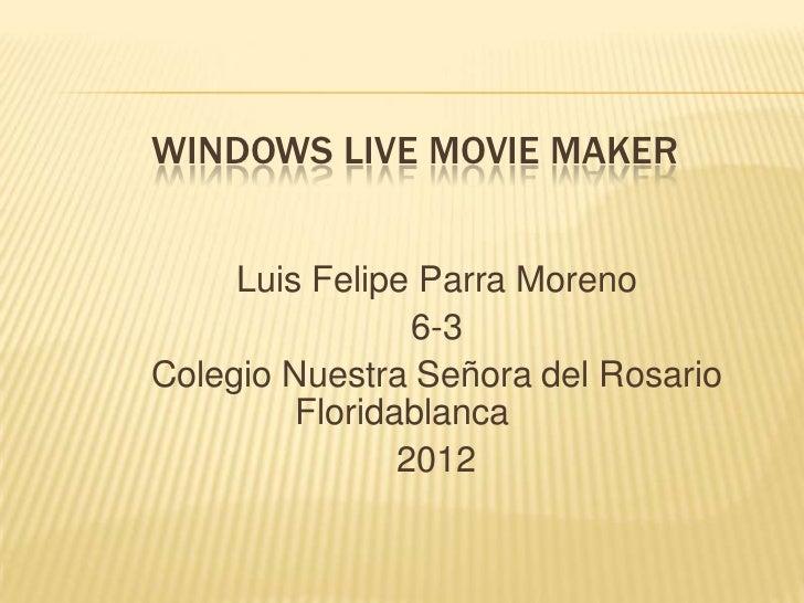 WINDOWS LIVE MOVIE MAKER     Luis Felipe Parra Moreno                 6-3Colegio Nuestra Señora del Rosario         Florid...