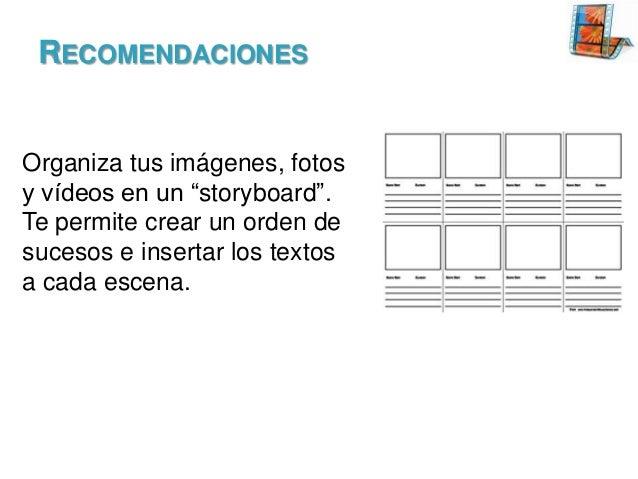 """RECOMENDACIONES  Organiza tus imágenes, fotos y vídeos en un """"storyboard"""". Te permite crear un orden de sucesos e insertar..."""