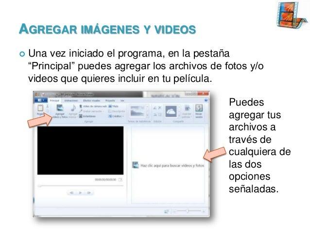 """AGREGAR IMÁGENES Y VIDEOS   Una vez iniciado el programa, en la pestaña """"Principal"""" puedes agregar los archivos de fotos ..."""