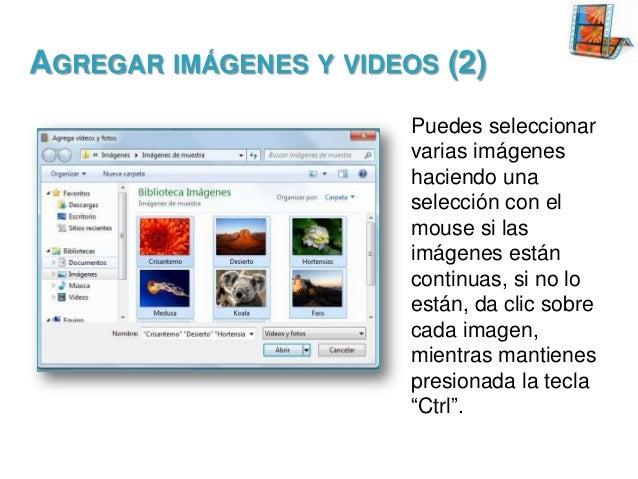 AGREGAR IMÁGENES Y VIDEOS (2) Puedes seleccionar varias imágenes haciendo una selección con el mouse si las imágenes están...