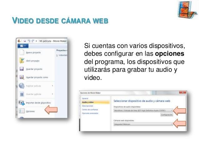 VIDEO DESDE CÁMARA WEB Si cuentas con varios dispositivos, debes configurar en las opciones del programa, los dispositivos...