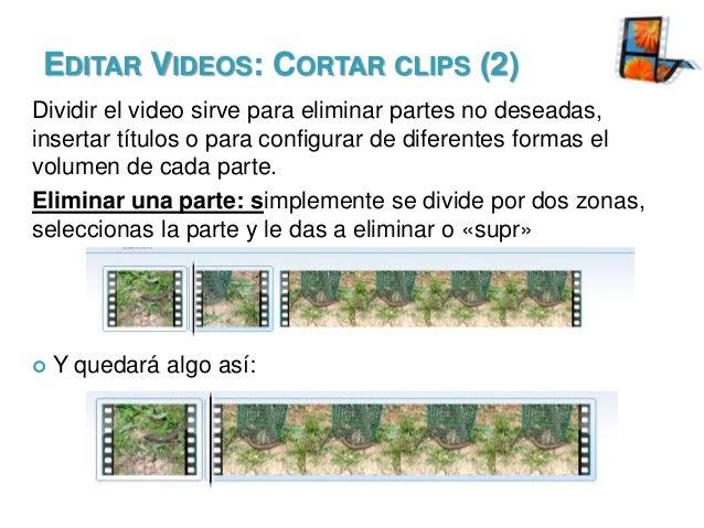 EDITAR VIDEOS: CORTAR CLIPS (2) Dividir el video sirve para eliminar partes no deseadas, insertar títulos o para configura...