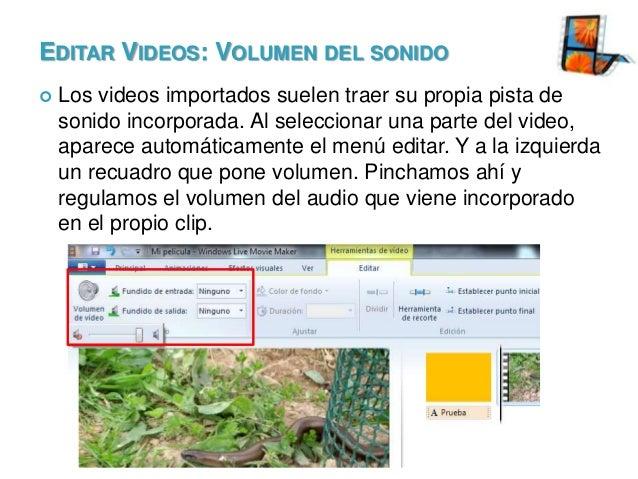 EDITAR VIDEOS: VOLUMEN DEL SONIDO   Los videos importados suelen traer su propia pista de sonido incorporada. Al seleccio...