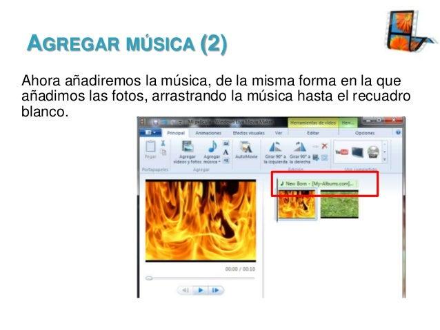 AGREGAR MÚSICA (2) Ahora añadiremos la música, de la misma forma en la que añadimos las fotos, arrastrando la música hasta...