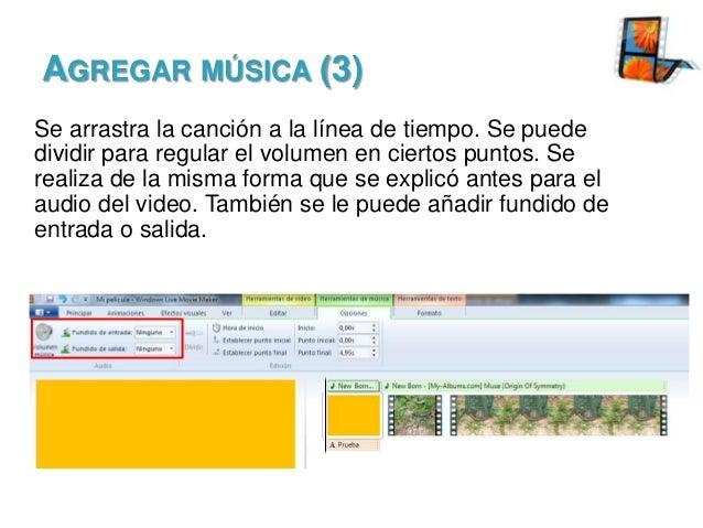 AGREGAR MÚSICA (3) Se arrastra la canción a la línea de tiempo. Se puede dividir para regular el volumen en ciertos puntos...