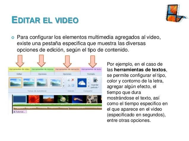 EDITAR EL VIDEO   Para configurar los elementos multimedia agregados al video, existe una pestaña especifica que muestra ...