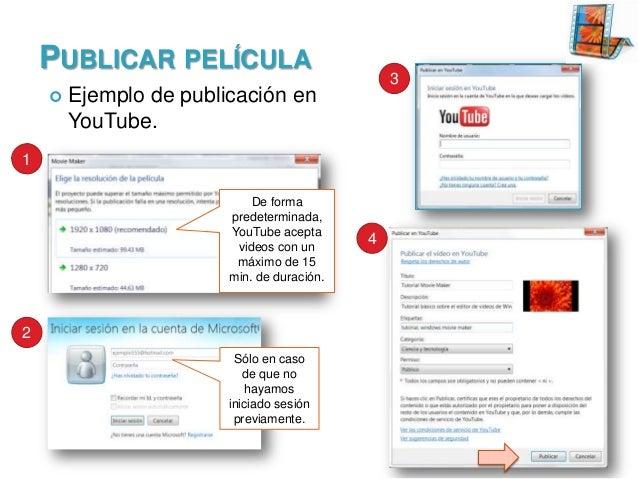 PUBLICAR PELÍCULA   3  Ejemplo de publicación en YouTube.  1 De forma predeterminada, YouTube acepta videos con un máximo...