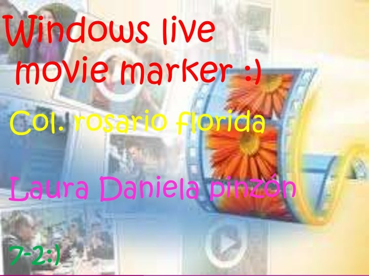 Windows livemovie marker :)Col. rosario floridaLaura Daniela pinzón7-2:)