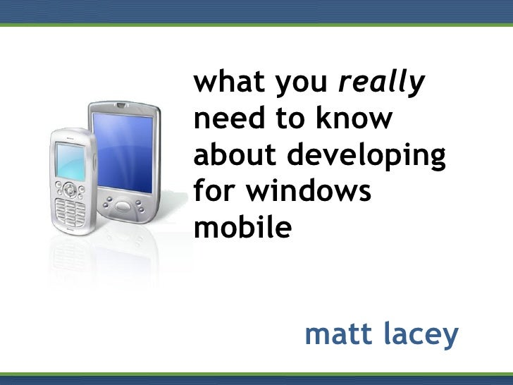 what you  really  need to know about developing for windows mobile matt lacey