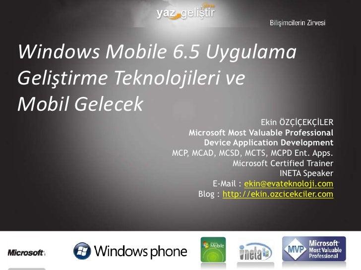 Windows Mobile 6.5 Uygulama Geliştirme Teknolojileri ve Mobil Gelecek<br />Ekin ÖZÇİÇEKÇİLER<br />Microsoft Most Valuable ...