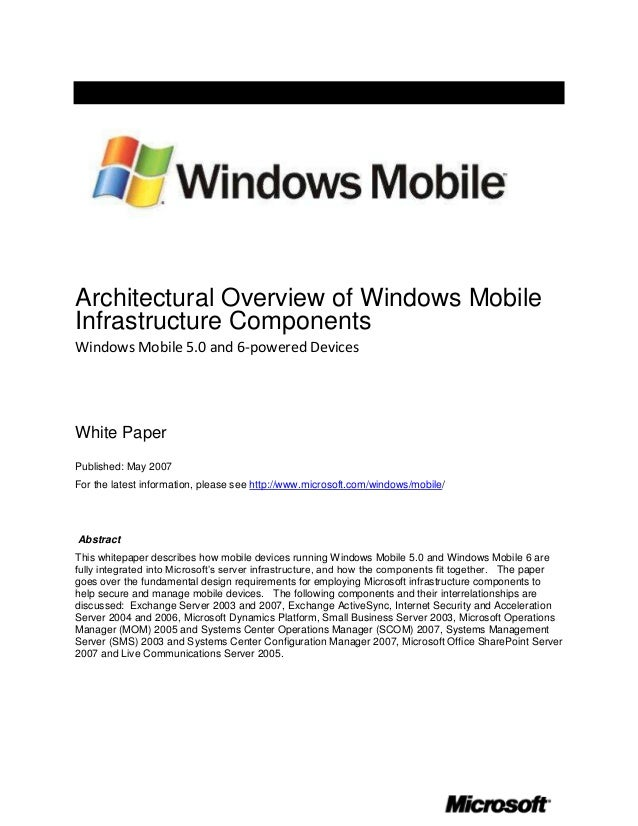 Architectural Overview of Windows MobileInfrastructure ComponentsWindows Mobile 5.0 and 6-powered DevicesWhite PaperPublis...