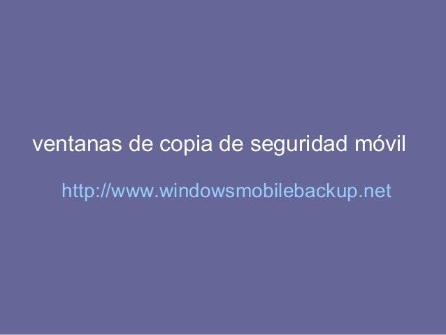ventanas de copia de seguridad móvil http://www.windowsmobilebackup.net