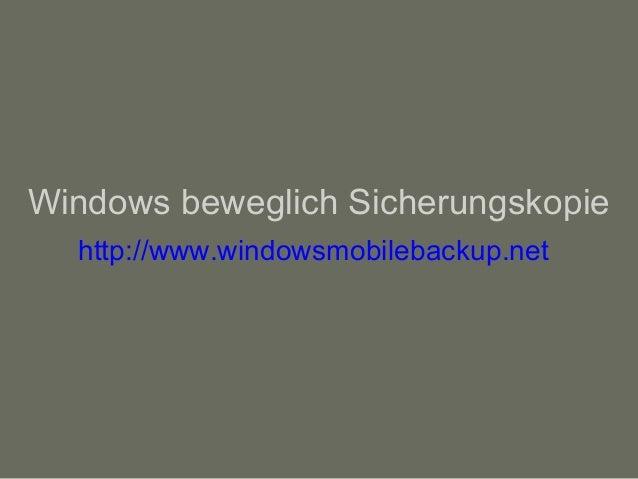 Windows beweglich Sicherungskopie http://www.windowsmobilebackup.net