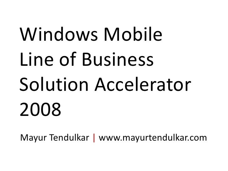 Windows Mobile Line of Business Solution Accelerator 2008<br />MayurTendulkar|www.mayurtendulkar.com<br />