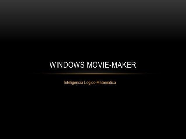Inteligencia Logico-Matematica WINDOWS MOVIE-MAKER