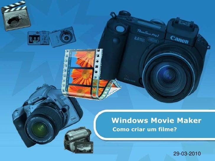 Windows Movie Maker<br />Como criar um filme?<br />29-03-2010<br />