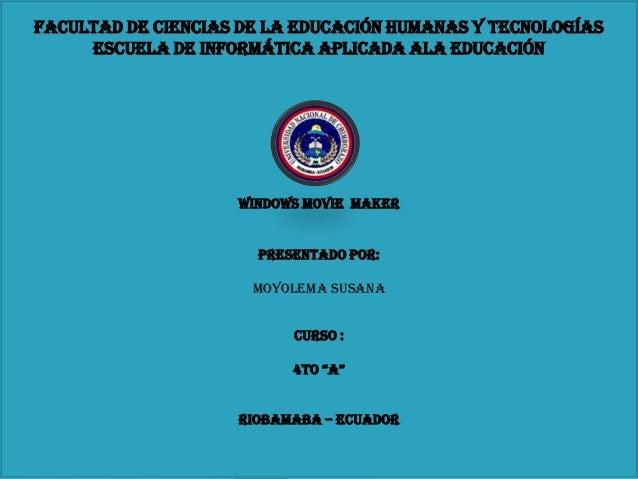 facultad de ciencias de la educación humanas y tecnologías escuela de informática aplicada ala educación Tema: Windows Mov...