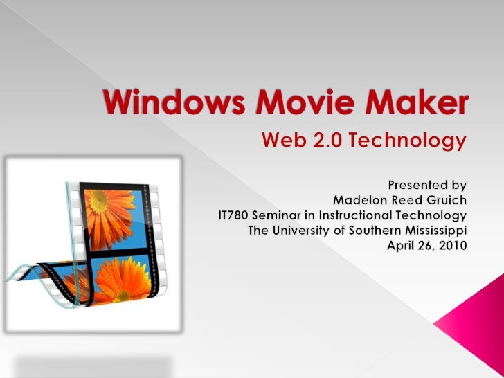 Windows Movie Maker<br />Web 2.0 Technology<br />Presented by<br />Madelon Reed Gruich<br />IT780 Seminar in Instructional...