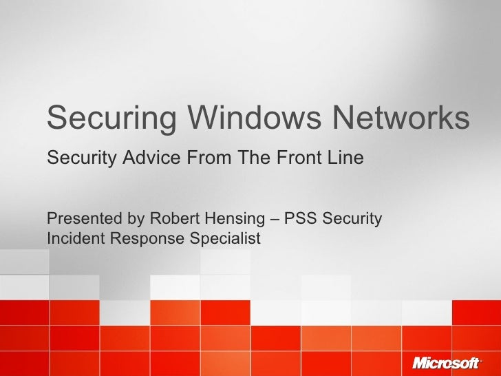 Securing Windows Networks Security Advice From The Front Line Presented by Robert Hensing – PSS Security Incident Response...