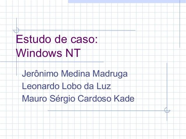 Estudo de caso:Windows NTJerônimo Medina MadrugaLeonardo Lobo da LuzMauro Sérgio Cardoso Kade