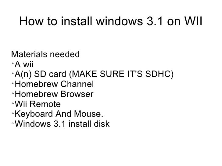 How to install windows 3.1 on WIIMaterials needed A wii A(n) SD card (MAKE SURE ITS SDHC) Homebrew Channel Homebrew Br...
