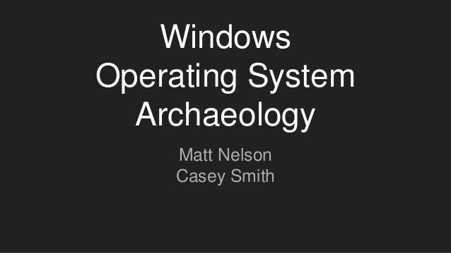 Windows Operating System Archaeology Matt Nelson Casey Smith