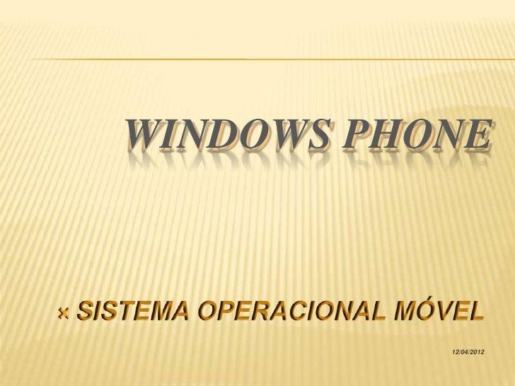 WINDOWS PHONE SISTEMA   OPERACIONAL MÓVEL                           12/04/2012