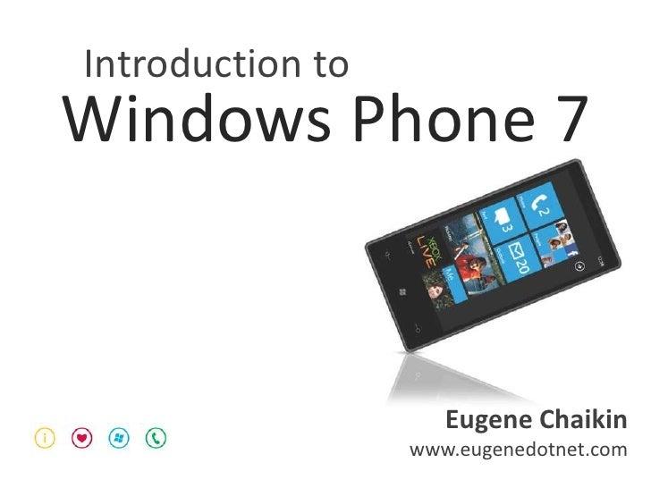Introduction to<br />Windows Phone 7<br />Eugene Chaikin<br />www.eugenedotnet.com<br />